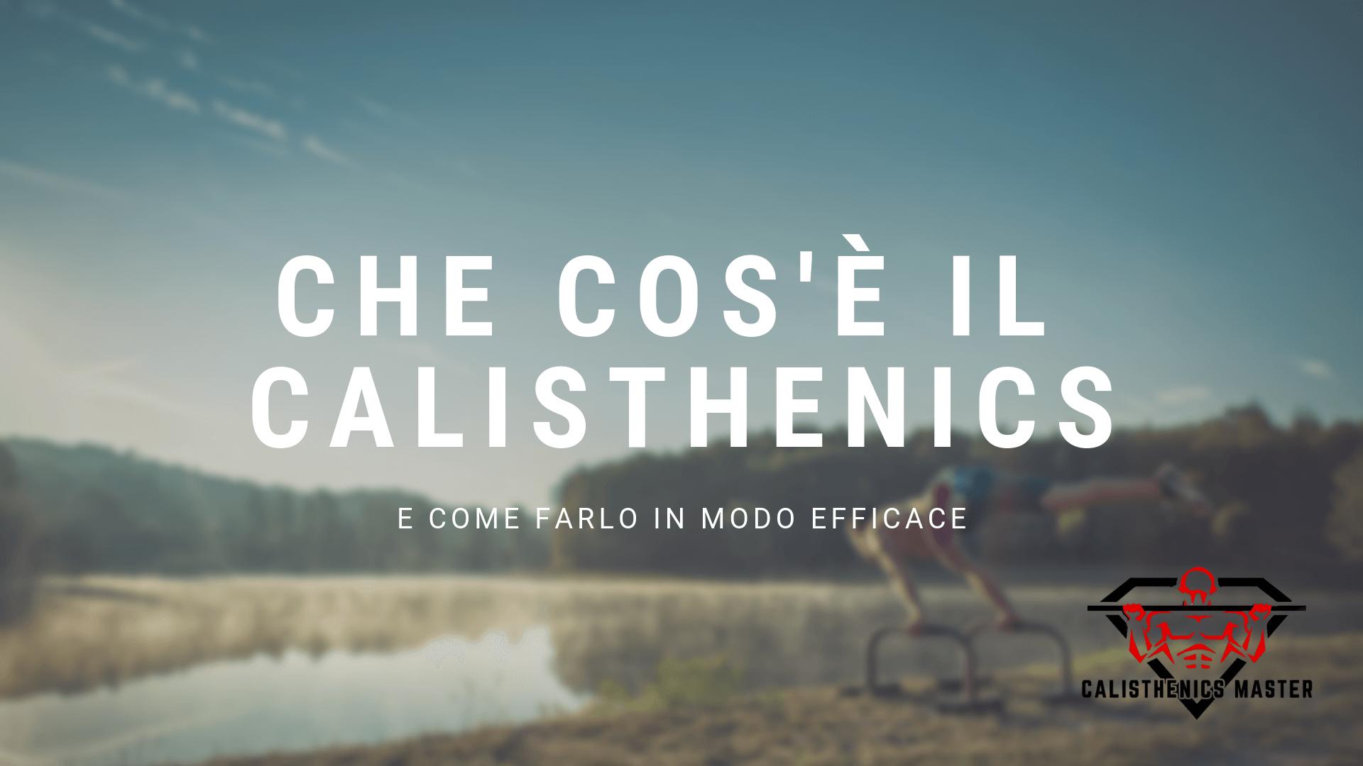 Che cos'è il Calisthenics e Come Farlo in Modo Efficace