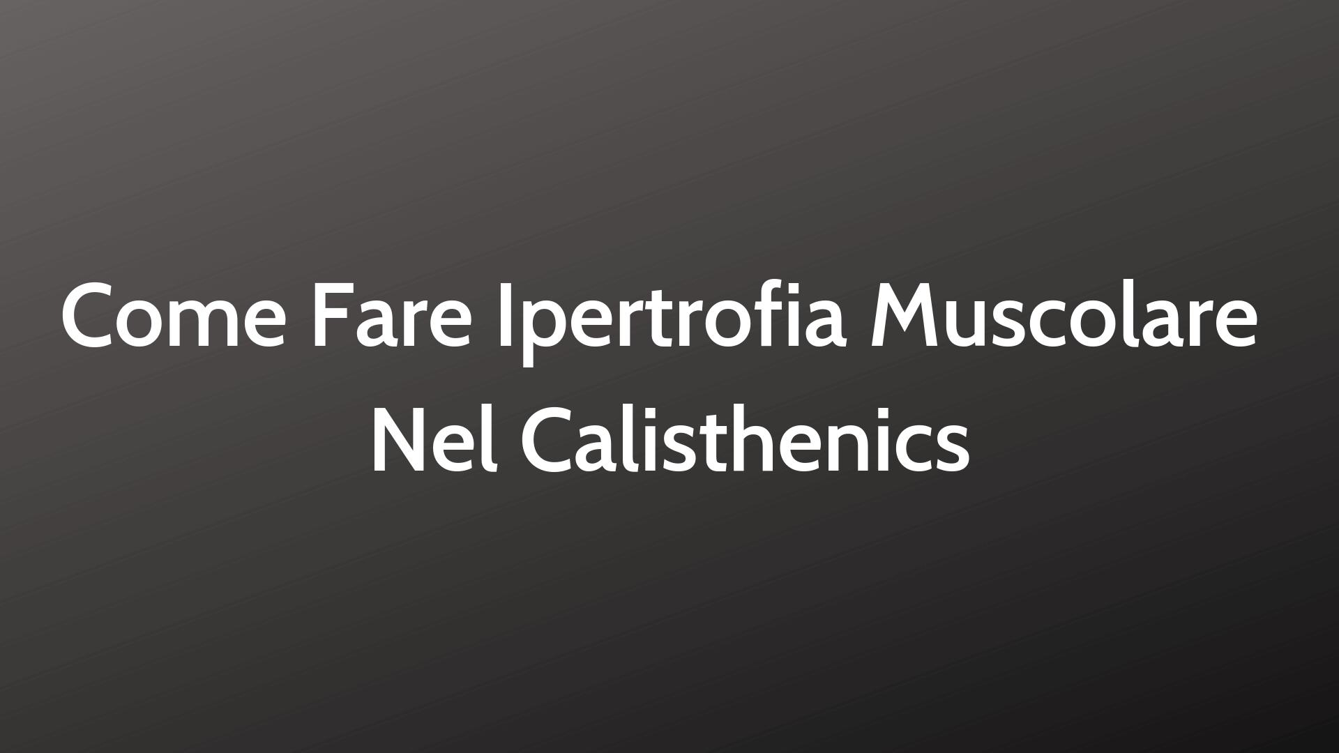 ipertrofia calisthenics